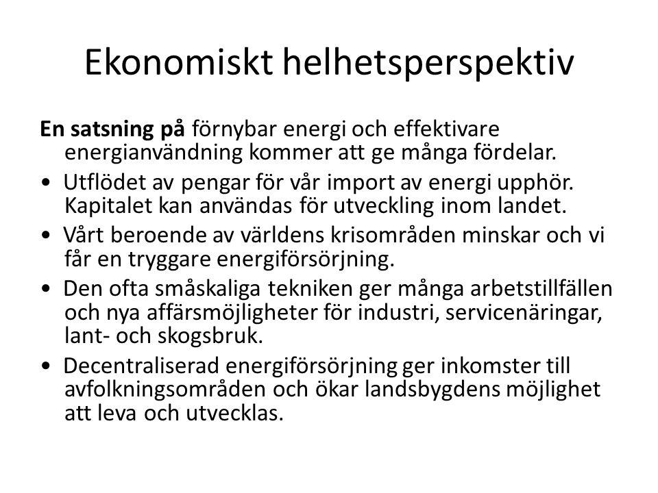 Ekonomiskt helhetsperspektiv En satsning på förnybar energi och effektivare energianvändning kommer att ge många fördelar. Utflödet av pengar för vår