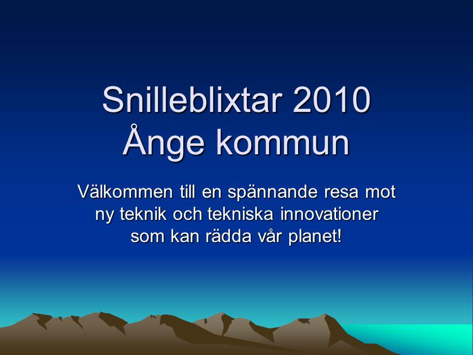 Snilleblixtar 2010 Ånge kommun Välkommen till en spännande resa mot ny teknik och tekniska innovationer som kan rädda vår planet!