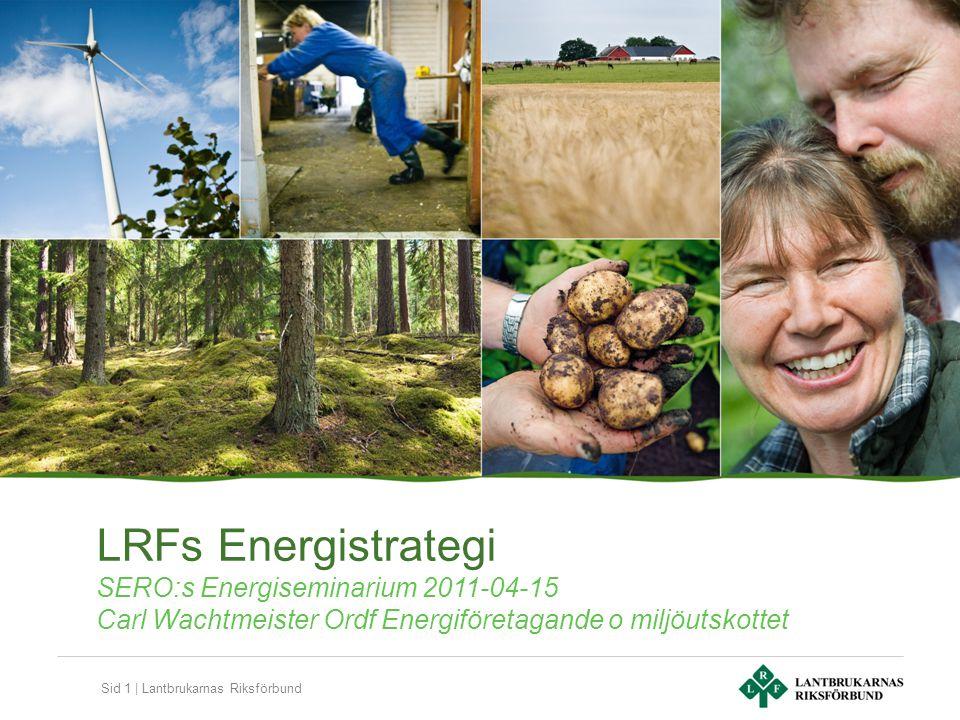Sid 1 | Lantbrukarnas Riksförbund LRFs Energistrategi SERO:s Energiseminarium 2011-04-15 Carl Wachtmeister Ordf Energiföretagande o miljöutskottet