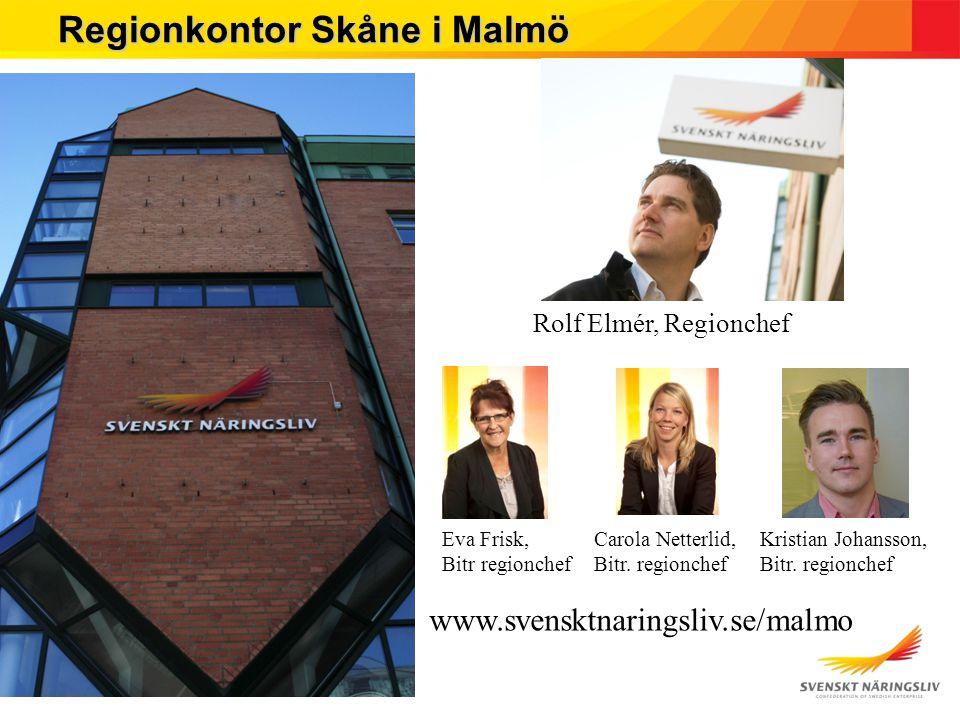 Regionkontor Skåne i Malmö Rolf Elmér, Regionchef www.svensktnaringsliv.se/malmo Eva Frisk, Bitr regionchef Carola Netterlid, Bitr.