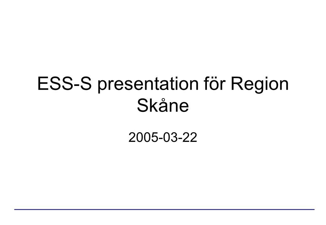 ESS-S presentation för Region Skåne 2005-03-22