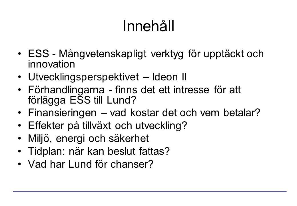 Innehåll ESS - Mångvetenskapligt verktyg för upptäckt och innovation Utvecklingsperspektivet – Ideon II Förhandlingarna - finns det ett intresse för att förlägga ESS till Lund.