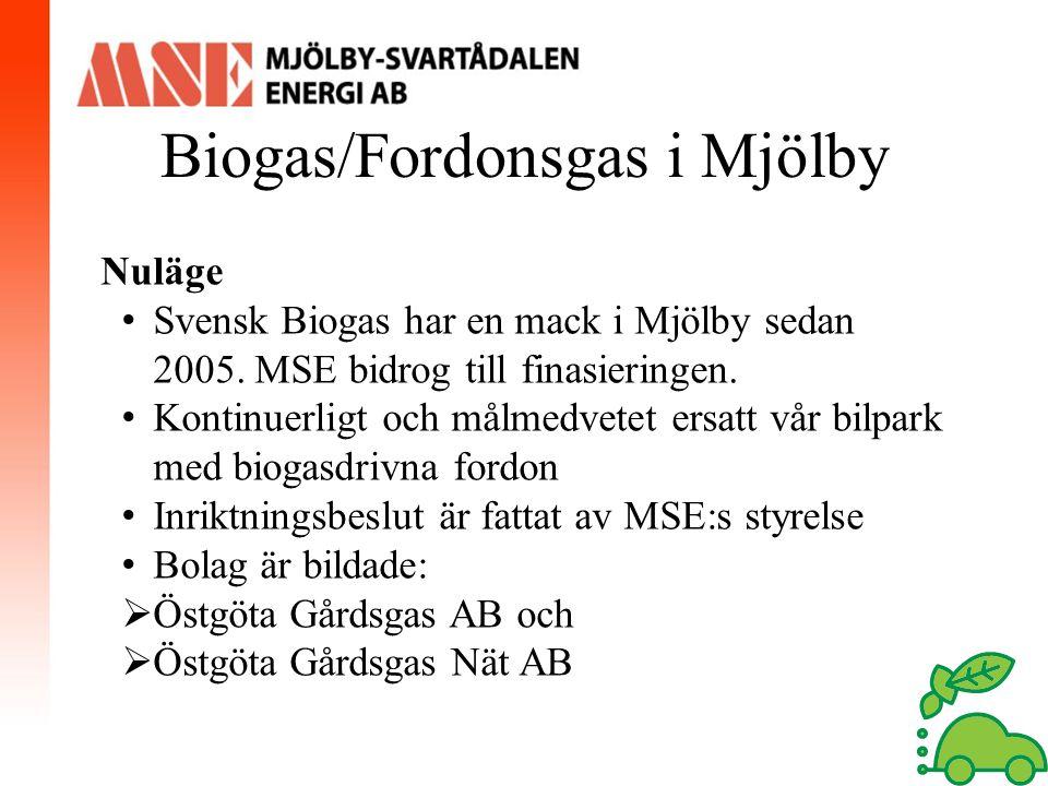 Biogas/Fordonsgas i Mjölby Nuläge Svensk Biogas har en mack i Mjölby sedan 2005. MSE bidrog till finasieringen. Kontinuerligt och målmedvetet ersatt v