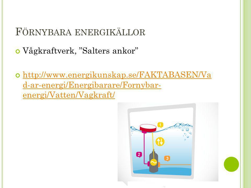 """F ÖRNYBARA ENERGIKÄLLOR Vågkraftverk, """"Salters ankor"""" http://www.energikunskap.se/FAKTABASEN/Va d-ar-energi/Energibarare/Fornybar- energi/Vatten/Vagkr"""