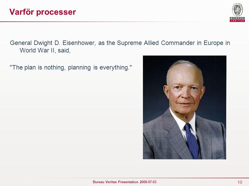 10 Bureau Veritas Presentation 2008-07-03 Varför processer General Dwight D. Eisenhower, as the Supreme Allied Commander in Europe in World War II, sa