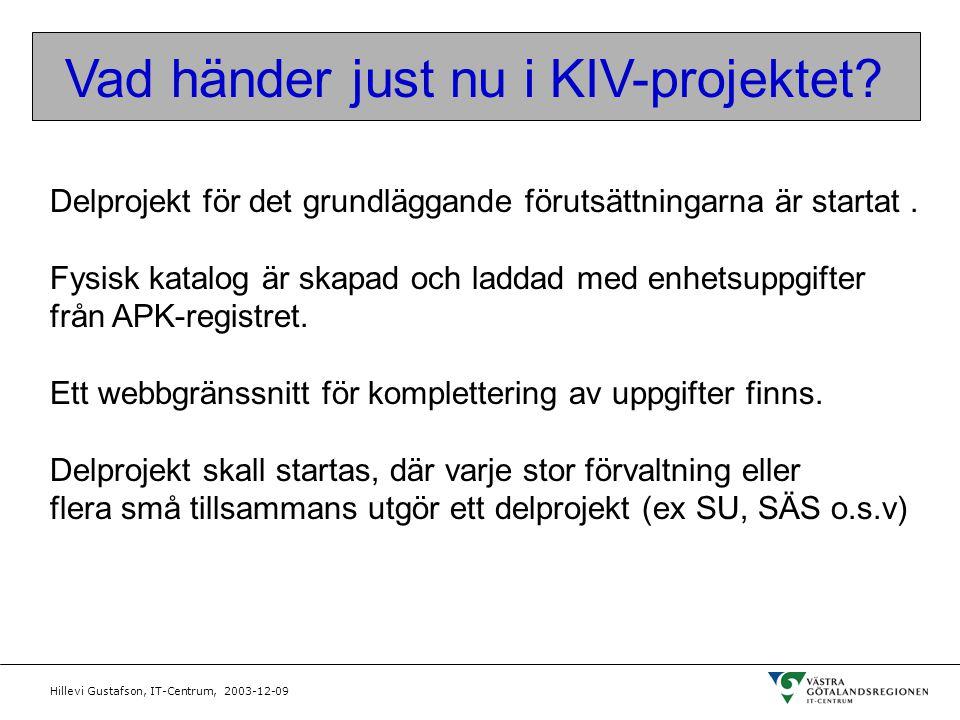 Hillevi Gustafson, IT-Centrum, 2003-12-09 Vad händer just nu i KIV-projektet? Delprojekt för det grundläggande förutsättningarna är startat. Fysisk ka