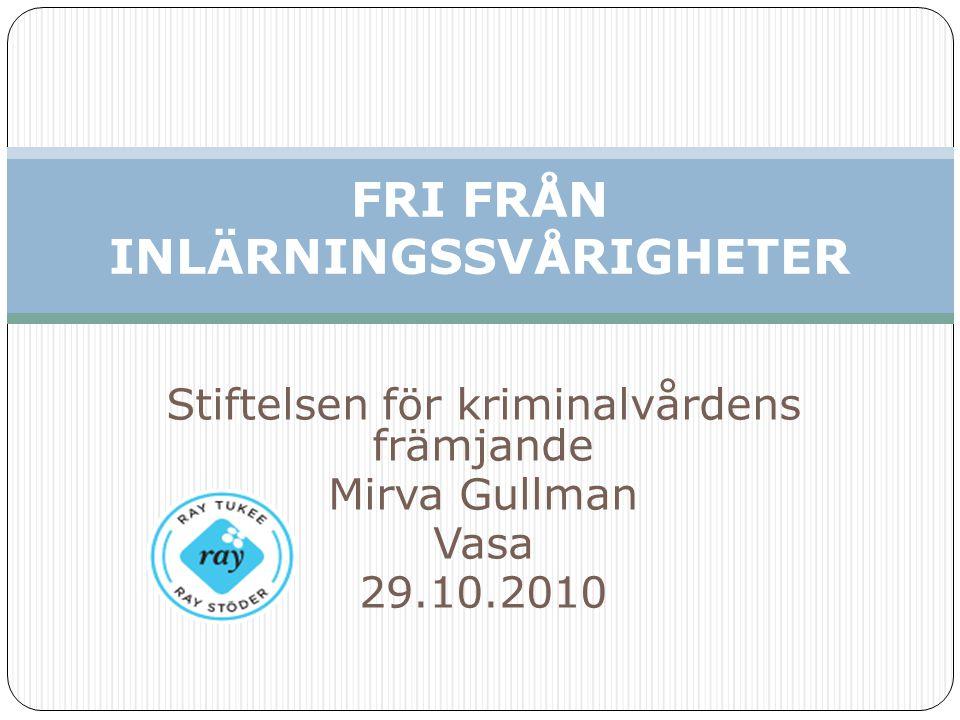 Stiftelsen för kriminalvårdens främjande Mirva Gullman Vasa 29.10.2010 FRI FRÅN INLÄRNINGSSVÅRIGHETER