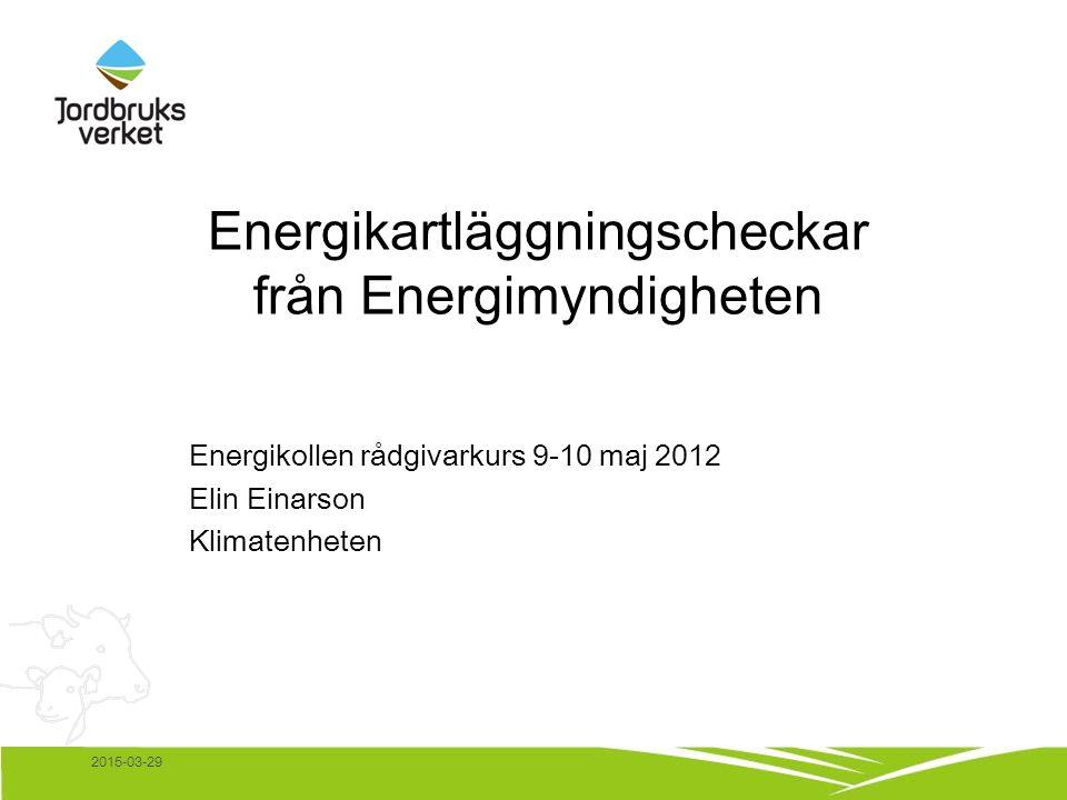 2015-03-29 Energikartläggningscheckar från Energimyndigheten Energikollen rådgivarkurs 9-10 maj 2012 Elin Einarson Klimatenheten