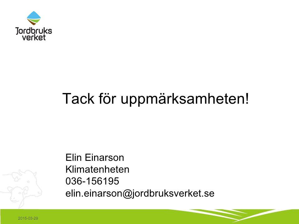 Tack för uppmärksamheten! Elin Einarson Klimatenheten 036-156195 elin.einarson@jordbruksverket.se