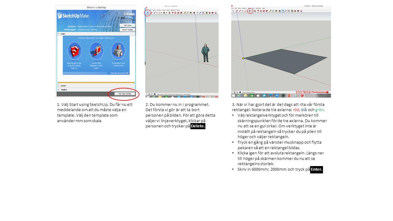 1. Välj Start using SketchUp. Du får nu ett meddelande om att du måste välja en template. Välj den template som använder mm som skala 2. Du kommer nu