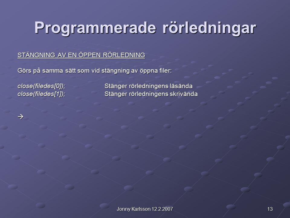13Jonny Karlsson 12.2.2007 Programmerade rörledningar STÄNGNING AV EN ÖPPEN RÖRLEDNING Görs på samma sätt som vid stängning av öppna filer: close(file