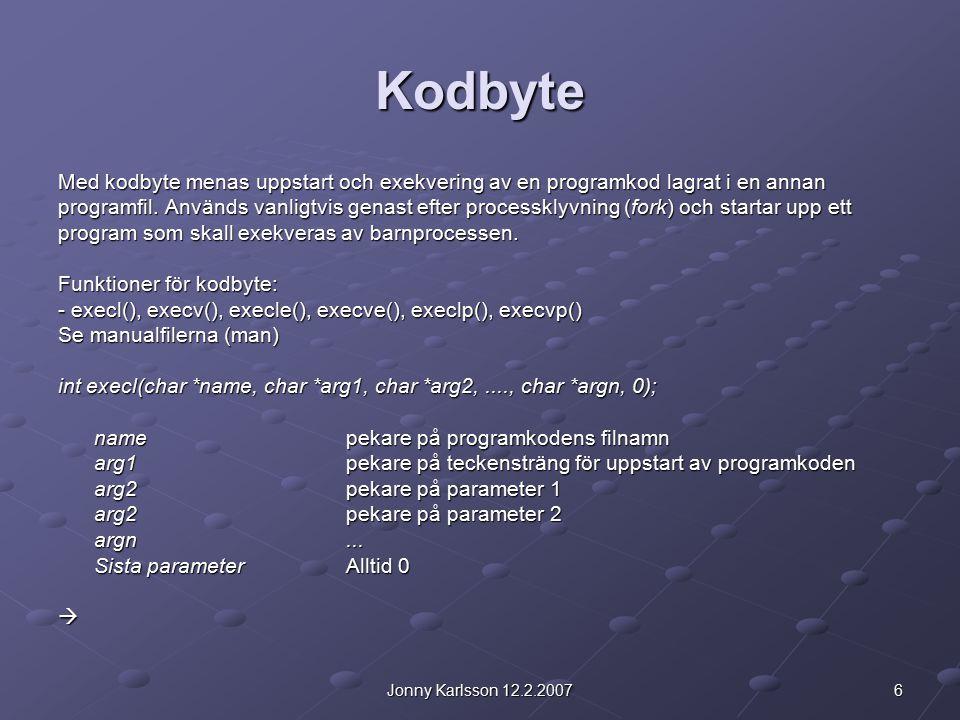 6Jonny Karlsson 12.2.2007 Kodbyte Med kodbyte menas uppstart och exekvering av en programkod lagrat i en annan programfil. Används vanligtvis genast e