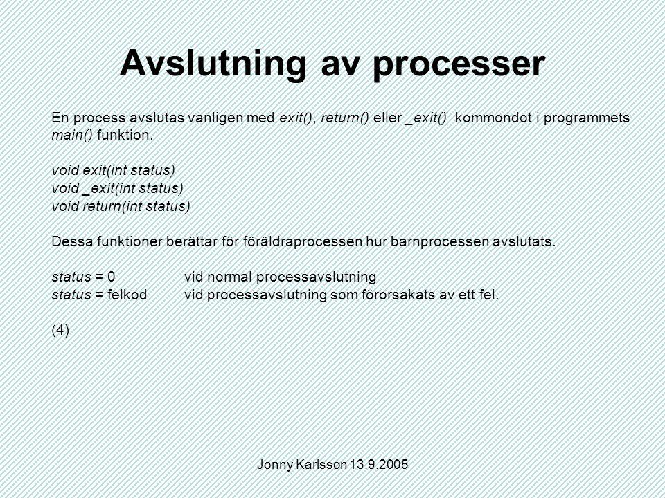 Jonny Karlsson 13.9.2005 Avslutning av processer En process avslutas vanligen med exit(), return() eller _exit() kommondot i programmets main() funktion.