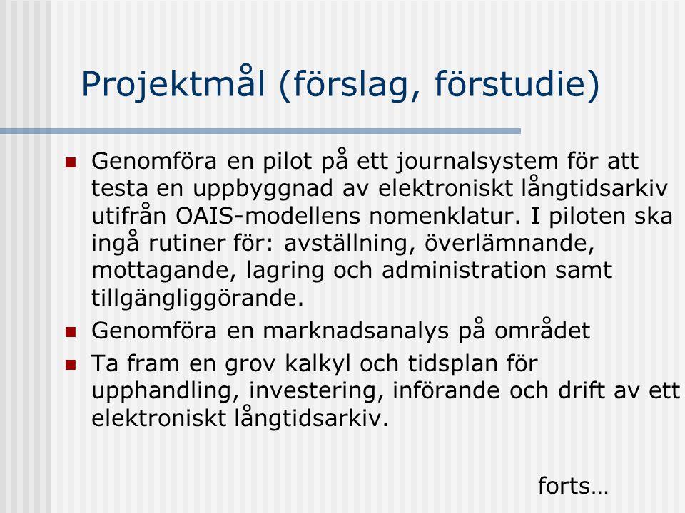Projektmål (förslag, förstudie) Genomföra en pilot på ett journalsystem för att testa en uppbyggnad av elektroniskt långtidsarkiv utifrån OAIS-modelle