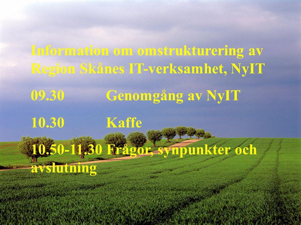 1 1 Information om omstrukturering av Region Skånes IT-verksamhet, NyIT 09.30 Genomgång av NyIT 10.30 Kaffe 10.50-11.30 Frågor, synpunkter och avslutn