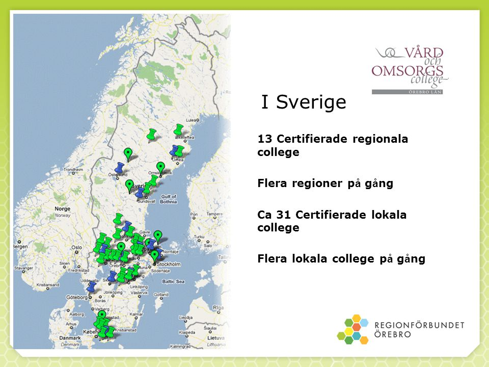 13 Certifierade regionala college Flera regioner p å g å ng Ca 31 Certifierade lokala college Flera lokala college p å g å ng I Sverige