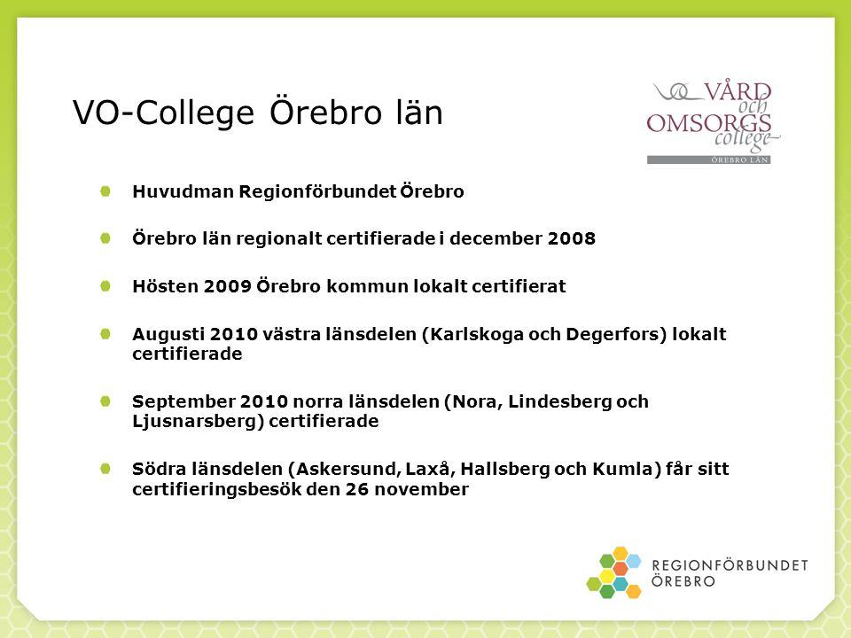 VO-College Örebro län Huvudman Regionförbundet Örebro Örebro län regionalt certifierade i december 2008 Hösten 2009 Örebro kommun lokalt certifierat A