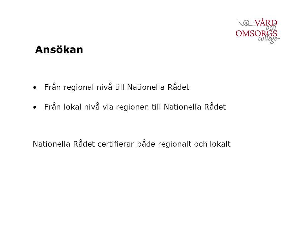 Ansökan Från regional nivå till Nationella Rådet Från lokal nivå via regionen till Nationella Rådet Nationella Rådet certifierar både regionalt och lokalt