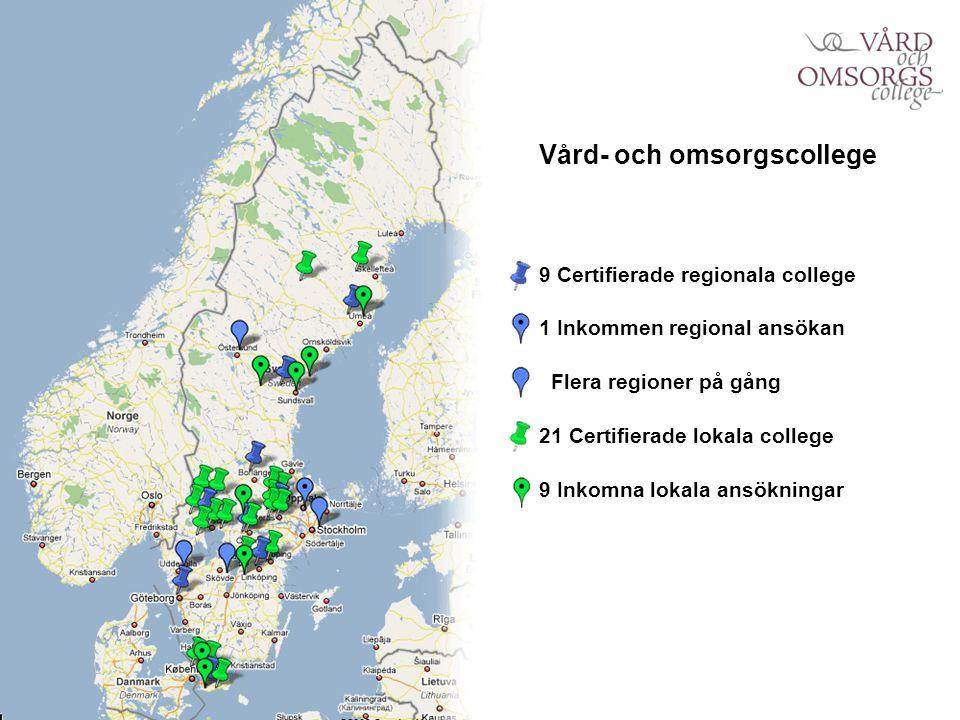 Vård- och omsorgscollege 9 Certifierade regionala college 1 Inkommen regional ansökan Flera regioner på gång 21 Certifierade lokala college 9 Inkomna lokala ansökningar