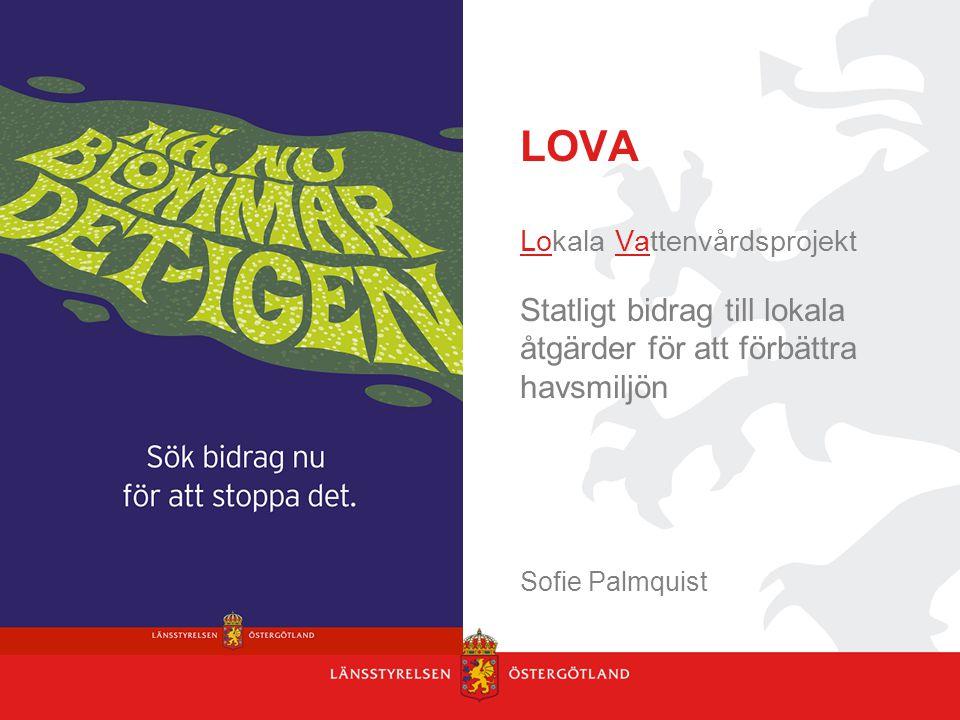 LOVA Lokala Vattenvårdsprojekt Statligt bidrag till lokala åtgärder för att förbättra havsmiljön Sofie Palmquist