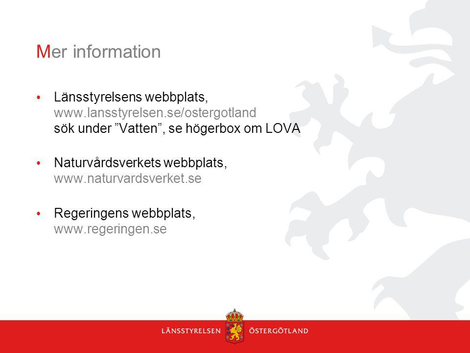Mer information Länsstyrelsens webbplats, www.lansstyrelsen.se/ostergotland sök under Vatten , se högerbox om LOVA Naturvårdsverkets webbplats, www.naturvardsverket.se Regeringens webbplats, www.regeringen.se