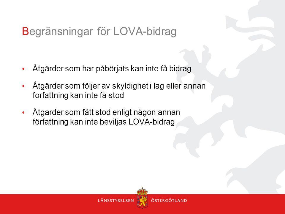 Begränsningar för LOVA-bidrag Åtgärder som har påbörjats kan inte få bidrag Åtgärder som följer av skyldighet i lag eller annan författning kan inte få stöd Åtgärder som fått stöd enligt någon annan författning kan inte beviljas LOVA-bidrag