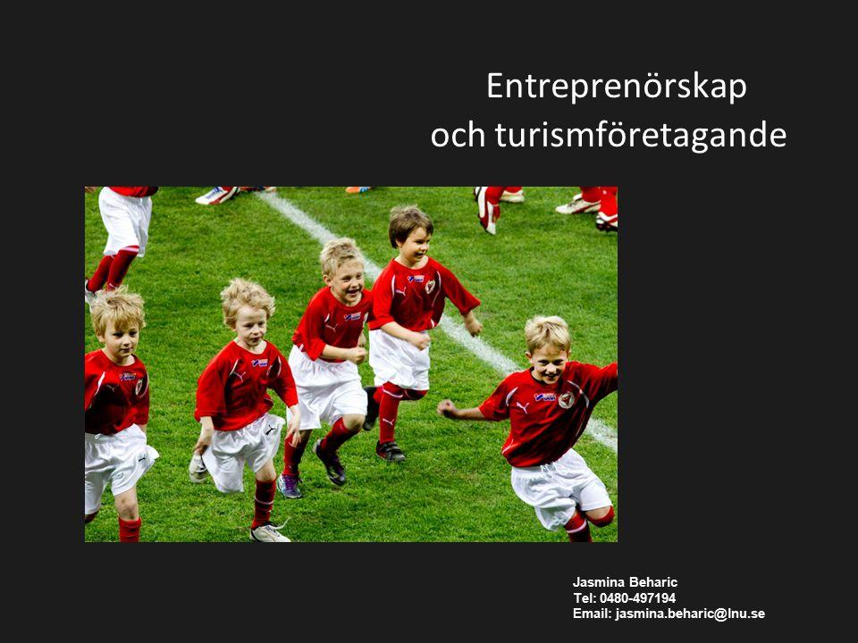 Entreprenörskap och turismföretagande Jasmina Beharic Tel: 0480-497194 Email: jasmina.beharic@lnu.se