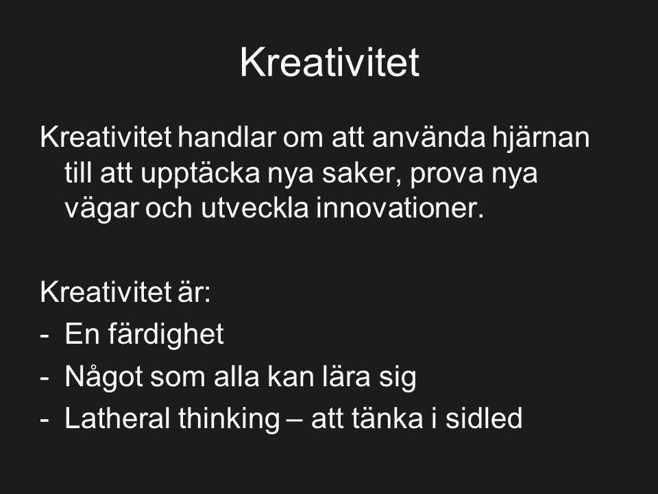 Kreativitet Kreativitet handlar om att använda hjärnan till att upptäcka nya saker, prova nya vägar och utveckla innovationer. Kreativitet är: -En fär