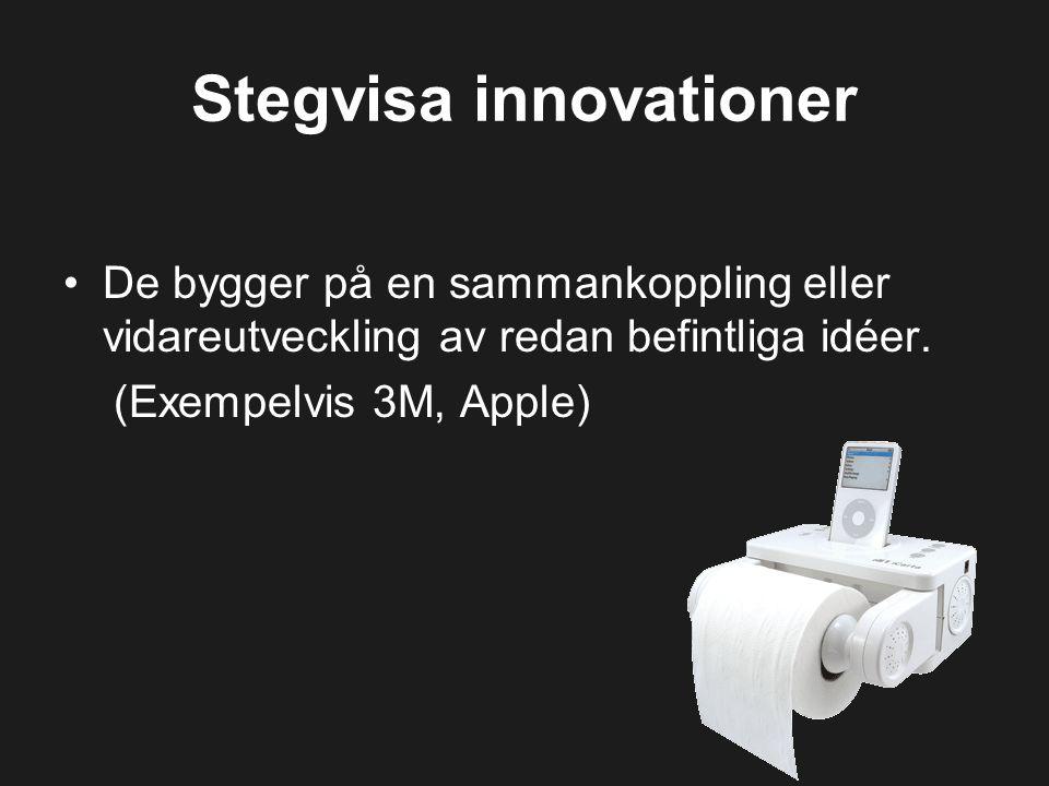 Stegvisa innovationer De bygger på en sammankoppling eller vidareutveckling av redan befintliga idéer. (Exempelvis 3M, Apple)