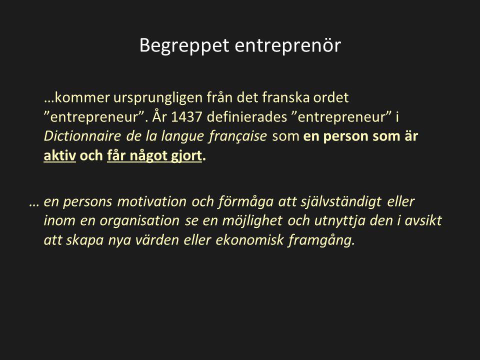 """…kommer ursprungligen från det franska ordet """"entrepreneur"""". År 1437 definierades """"entrepreneur"""" i Dictionnaire de la langue française som en person s"""