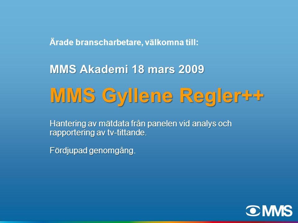 MMS Akademi 18 mars 2009 MMS Gyllene Regler++ Hantering av mätdata från panelen vid analys och rapportering av tv-tittande.
