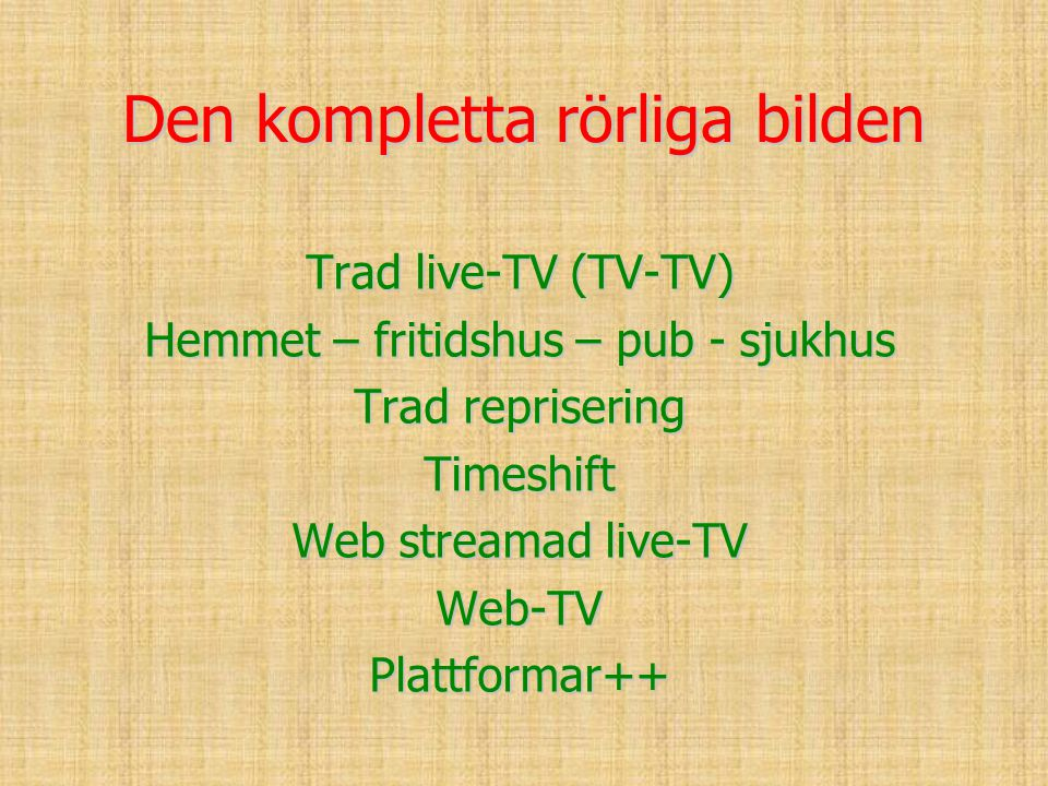 Den kompletta rörliga bilden Trad live-TV (TV-TV) Hemmet – fritidshus – pub - sjukhus Trad reprisering Timeshift Web streamad live-TV Web-TVPlattformar++