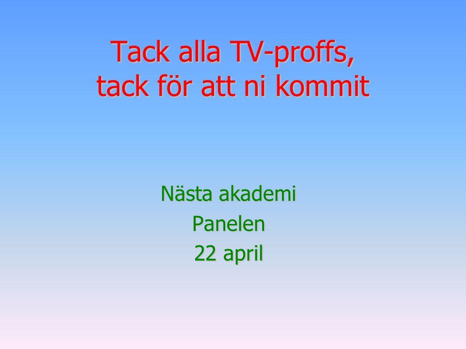 Tack alla TV-proffs, tack för att ni kommit Nästa akademi Panelen 22 april