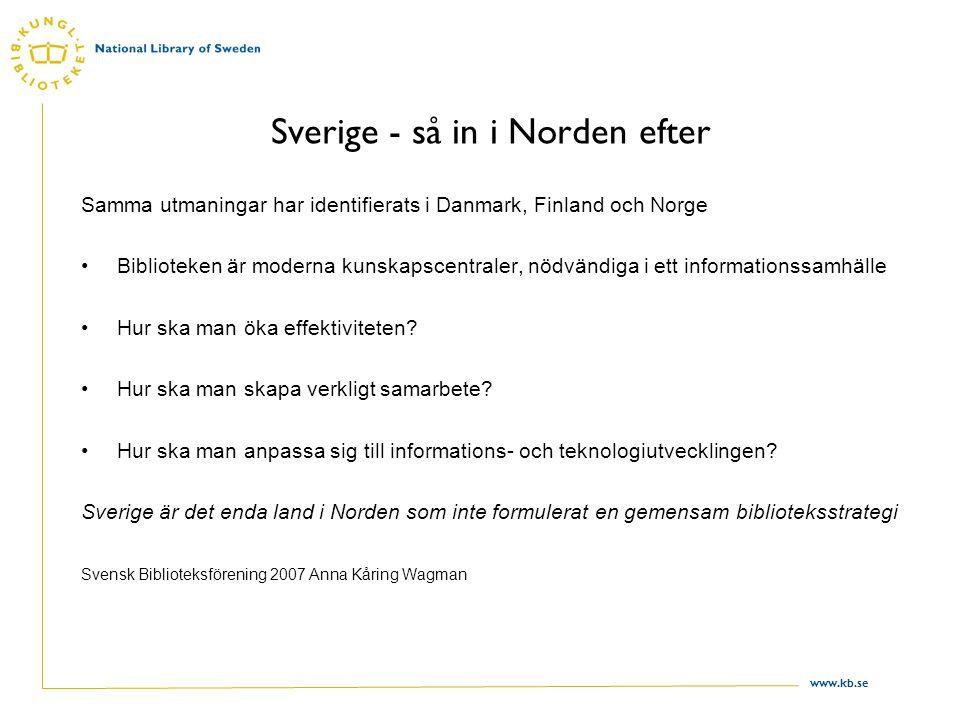 www.kb.se Sverige - så in i Norden efter Samma utmaningar har identifierats i Danmark, Finland och Norge Biblioteken är moderna kunskapscentraler, nödvändiga i ett informationssamhälle Hur ska man öka effektiviteten.