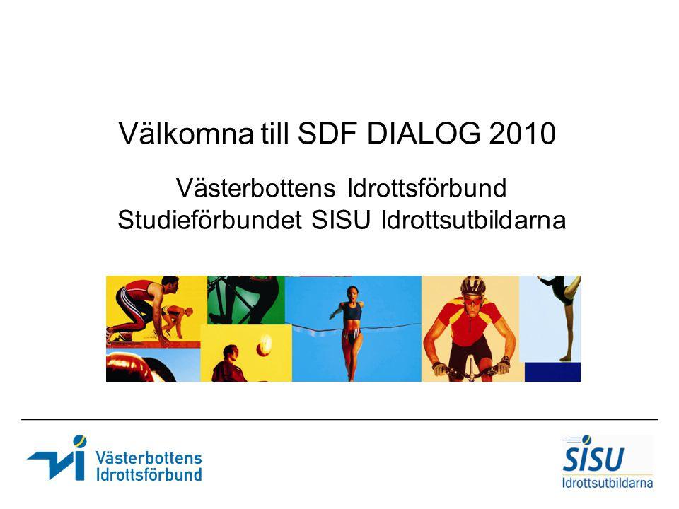 Västerbottens Idrottsförbund Studieförbundet SISU Idrottsutbildarna Välkomna till SDF DIALOG 2010