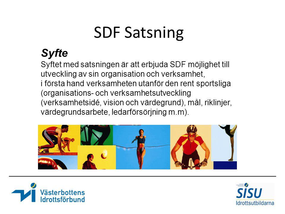 SDF Satsning Syfte Syftet med satsningen är att erbjuda SDF möjlighet till utveckling av sin organisation och verksamhet, i första hand verksamheten utanför den rent sportsliga (organisations- och verksamhetsutveckling (verksamhetsidé, vision och värdegrund), mål, riklinjer, värdegrundsarbete, ledarförsörjning m.m).