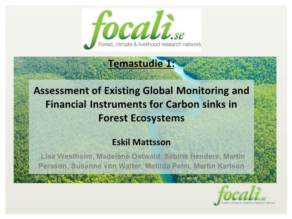 Temastudie 1: Assessment of Existing Global Monitoring and Financial Instruments for Carbon sinks in Forest Ecosystems Eskil Mattsson Lisa Westholm, Madelene Ostwald, Sabine Henders, Martin Persson, Susanne von Walter, Matilda Palm, Martin Karlson