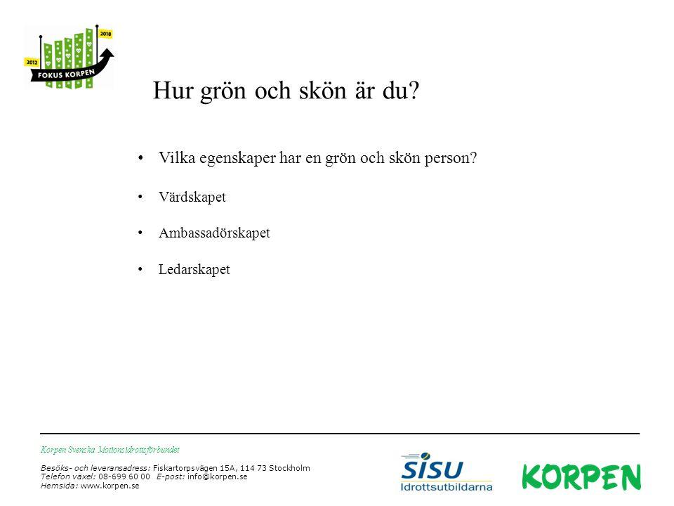 Korpen Svenska Motionsidrottsförbundet Besöks- och leveransadress: Fiskartorpsvägen 15A, 114 73 Stockholm Telefon växel: 08-699 60 00 E-post: info@korpen.se Hemsida: www.korpen.se Hur grön och skön är du.