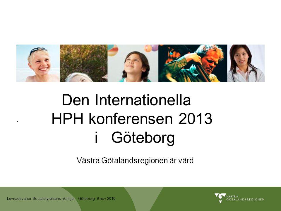 Levnadsvanor Socialstyrelsens riktlinjer Göteborg 9 nov 2010 Den Internationella HPH konferensen 2013 i Göteborg Västra Götalandsregionen är värd.