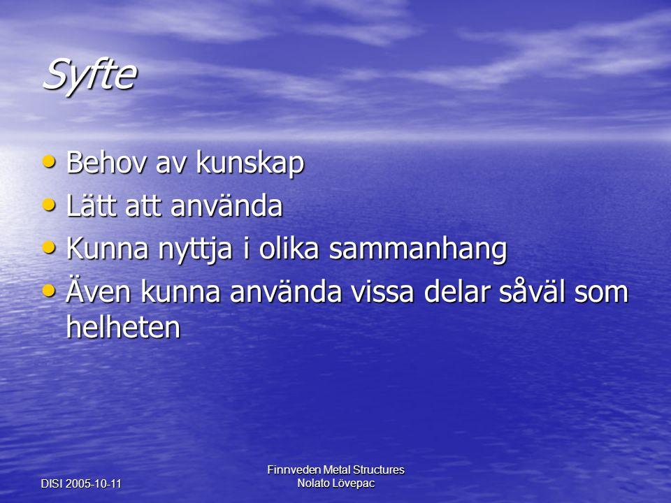DISI 2005-10-11 Finnveden Metal Structures Nolato Lövepac Syfte Behov av kunskap Behov av kunskap Lätt att använda Lätt att använda Kunna nyttja i oli