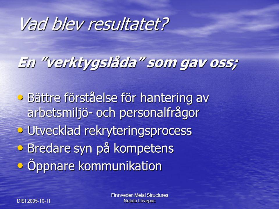 """DISI 2005-10-11 Finnveden Metal Structures Nolato Lövepac Vad blev resultatet? En """"verktygslåda"""" som gav oss; Bättre förståelse för hantering av arbet"""