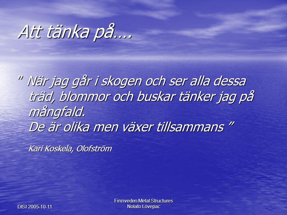 """DISI 2005-10-11 Finnveden Metal Structures Nolato Lövepac Att tänka på…. """" När jag går i skogen och ser alla dessa träd, blommor och buskar tänker jag"""