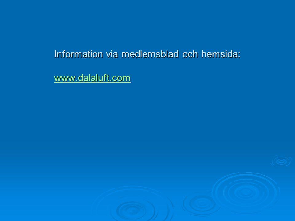 Information via medlemsblad och hemsida: www.dalaluft.com Information via medlemsblad och hemsida: www.dalaluft.com www.dalaluft.com