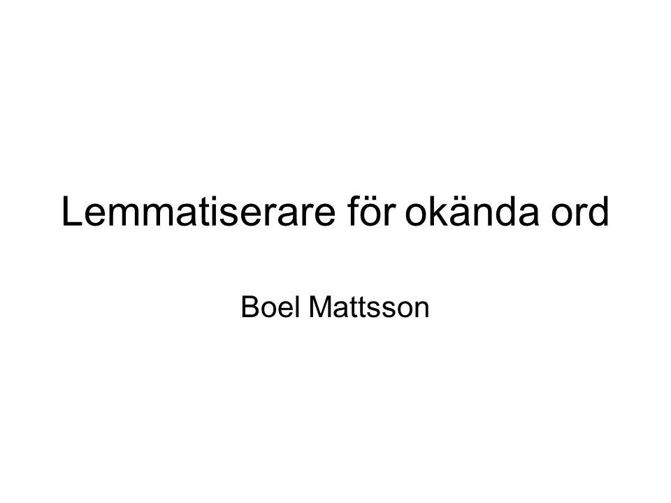 Lemmatiserare för okända ord Boel Mattsson