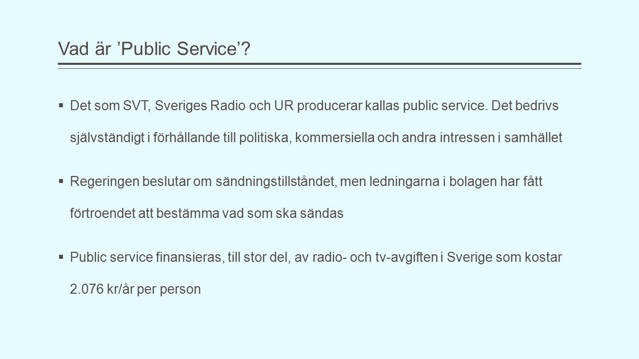 Vad är 'Public Service'. Det som SVT, Sveriges Radio och UR producerar kallas public service.