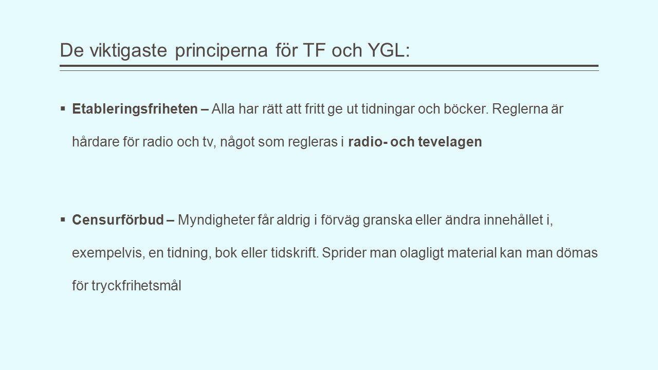 De viktigaste principerna för TF och YGL:  Etableringsfriheten – Alla har rätt att fritt ge ut tidningar och böcker.