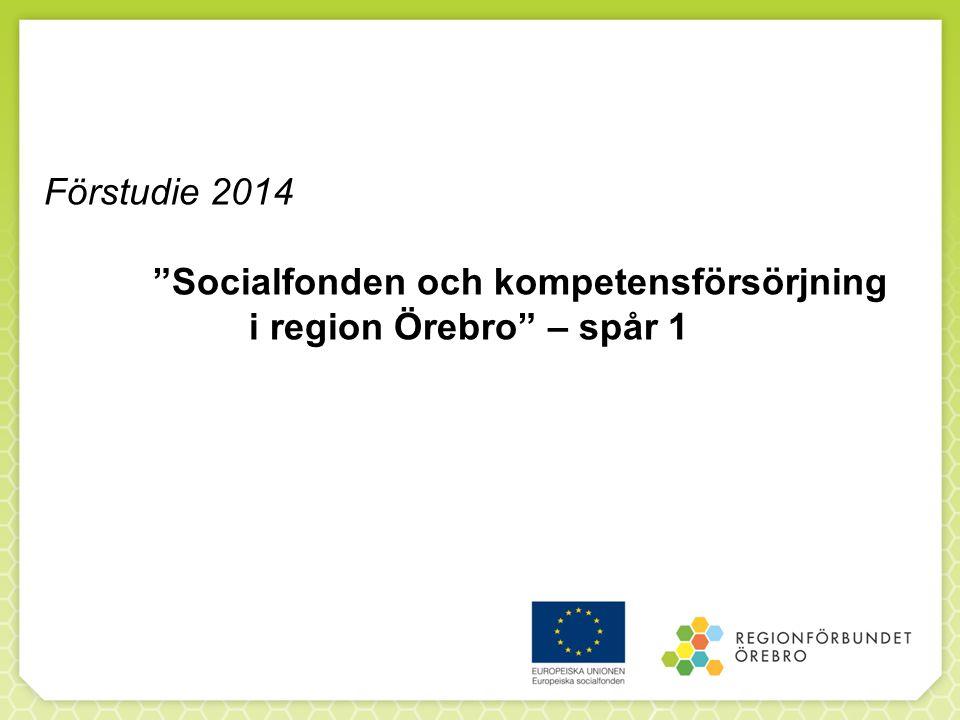 Förstudie 2014 Socialfonden och kompetensförsörjning i region Örebro – spår 1
