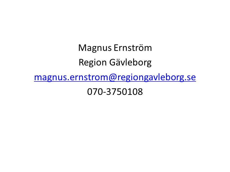 Magnus Ernström Region Gävleborg magnus.ernstrom@regiongavleborg.se 070-3750108