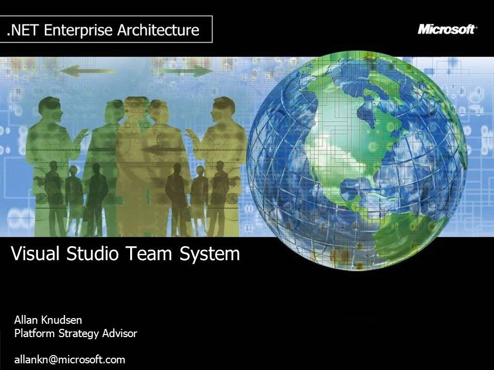 Visual Studio Team System Allan Knudsen Platform Strategy Advisor allankn@microsoft.com Allan Knudsen Platform Strategy Advisor allankn@microsoft.com