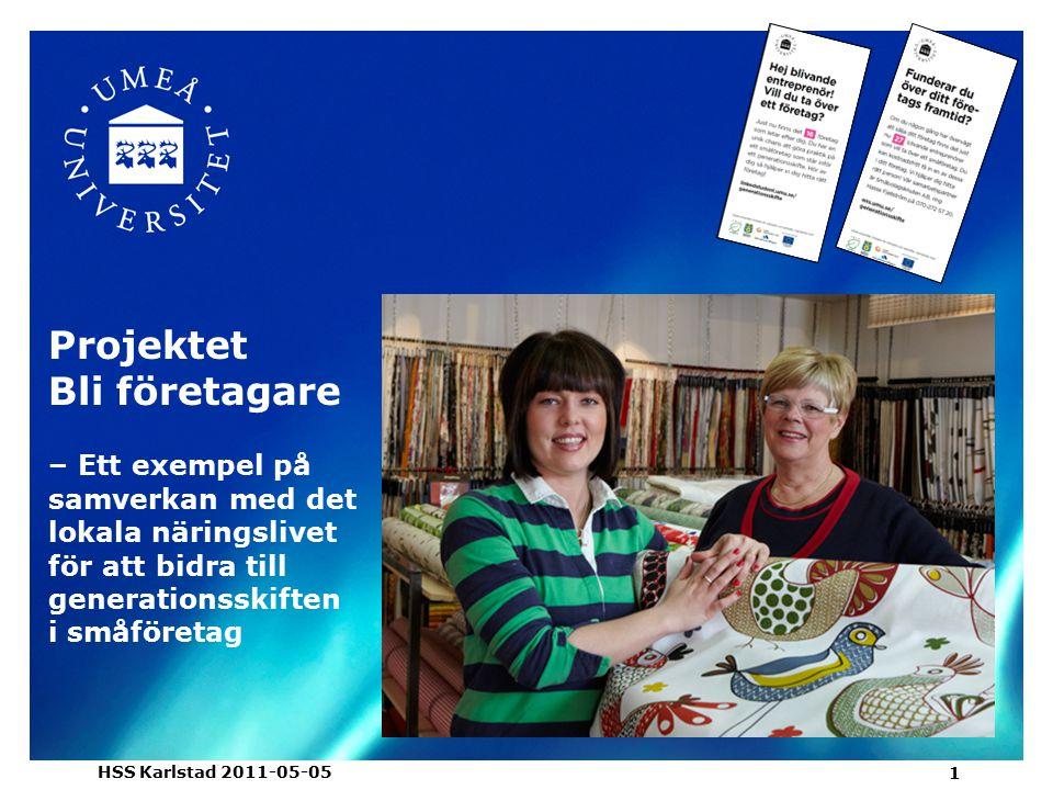 Projektet Bli företagare – Ett exempel på samverkan med det lokala näringslivet för att bidra till generationsskiften i småföretag HSS Karlstad 2011-05-05 1